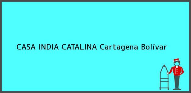 Teléfono, Dirección y otros datos de contacto para CASA INDIA CATALINA, Cartagena, Bolívar, Colombia