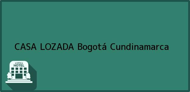 Teléfono, Dirección y otros datos de contacto para CASA LOZADA, Bogotá, Cundinamarca, Colombia