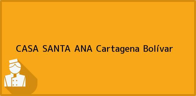 Teléfono, Dirección y otros datos de contacto para CASA SANTA ANA, Cartagena, Bolívar, Colombia