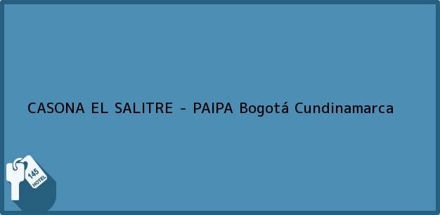Teléfono, Dirección y otros datos de contacto para CASONA EL SALITRE - PAIPA, Bogotá, Cundinamarca, Colombia