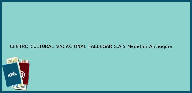 Teléfono, Dirección y otros datos de contacto para CENTRO CULTURAL VACACIONAL FALLEGAR S.A.S, Medellín, Antioquia, Colombia