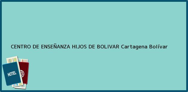Teléfono, Dirección y otros datos de contacto para CENTRO DE ENSEÑANZA HIJOS DE BOLIVAR, Cartagena, Bolívar, Colombia