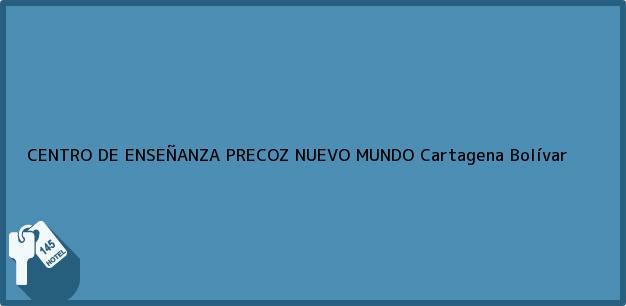 Teléfono, Dirección y otros datos de contacto para CENTRO DE ENSEÑANZA PRECOZ NUEVO MUNDO, Cartagena, Bolívar, Colombia