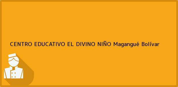 Teléfono, Dirección y otros datos de contacto para CENTRO EDUCATIVO EL DIVINO NIÑO, Magangué, Bolívar, Colombia