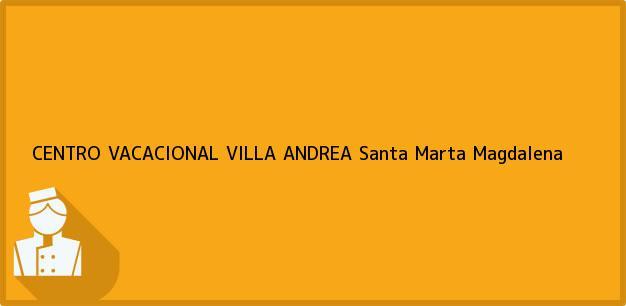 Teléfono, Dirección y otros datos de contacto para CENTRO VACACIONAL VILLA ANDREA, Santa Marta, Magdalena, Colombia