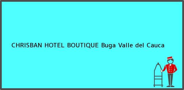 Teléfono, Dirección y otros datos de contacto para CHRISBAN HOTEL BOUTIQUE, Buga, Valle del Cauca, Colombia