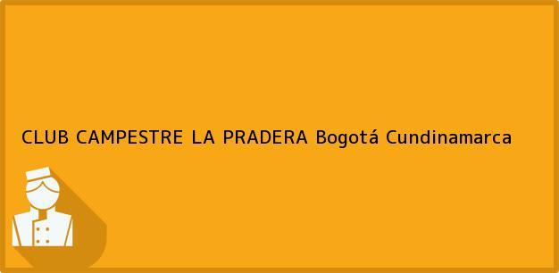 Teléfono, Dirección y otros datos de contacto para CLUB CAMPESTRE LA PRADERA, Bogotá, Cundinamarca, Colombia