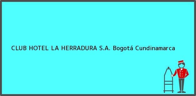 Teléfono, Dirección y otros datos de contacto para CLUB HOTEL LA HERRADURA S.A., Bogotá, Cundinamarca, Colombia