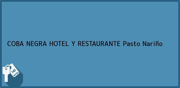 Teléfono, Dirección y otros datos de contacto para COBA NEGRA HOTEL Y RESTAURANTE, Pasto, Nariño, Colombia
