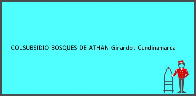 Teléfono, Dirección y otros datos de contacto para COLSUBSIDIO BOSQUES DE ATHAN, Girardot, Cundinamarca, Colombia