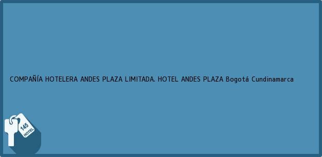Teléfono, Dirección y otros datos de contacto para COMPAÑÍA HOTELERA ANDES PLAZA LIMITADA. HOTEL ANDES PLAZA, Bogotá, Cundinamarca, Colombia