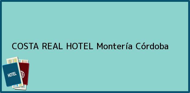 Teléfono, Dirección y otros datos de contacto para COSTA REAL HOTEL, Montería, Córdoba, Colombia