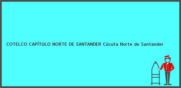 Teléfono, Dirección y otros datos de contacto para COTELCO CAPÍTULO NORTE DE SANTANDER, Cúcuta, Norte de Santander, Colombia