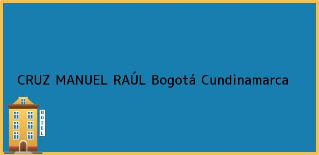 Teléfono, Dirección y otros datos de contacto para CRUZ MANUEL RAÚL, Bogotá, Cundinamarca, Colombia