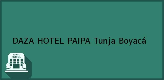 Teléfono, Dirección y otros datos de contacto para DAZA HOTEL PAIPA, Tunja, Boyacá, Colombia