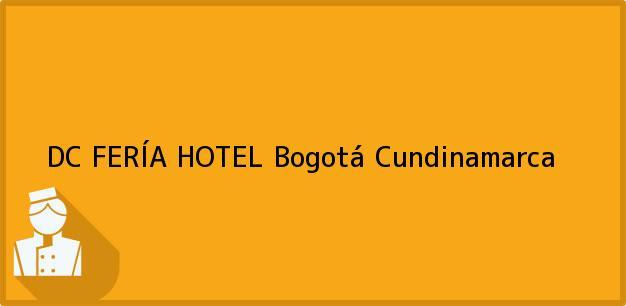 Teléfono, Dirección y otros datos de contacto para DC FERÍA HOTEL, Bogotá, Cundinamarca, Colombia