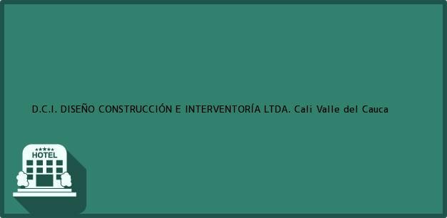 Teléfono, Dirección y otros datos de contacto para D.C.I. DISEÑO CONSTRUCCIÓN E INTERVENTORÍA LTDA., Cali, Valle del Cauca, Colombia