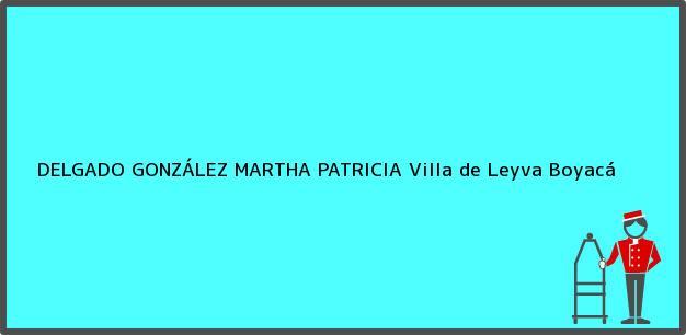 Teléfono, Dirección y otros datos de contacto para DELGADO GONZÁLEZ MARTHA PATRICIA, Villa de Leyva, Boyacá, Colombia