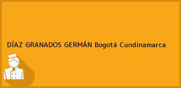 Teléfono, Dirección y otros datos de contacto para DÍAZ GRANADOS GERMÁN, Bogotá, Cundinamarca, Colombia