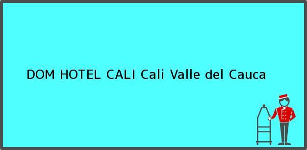 Teléfono, Dirección y otros datos de contacto para DOM HOTEL CALI, Cali, Valle del Cauca, Colombia