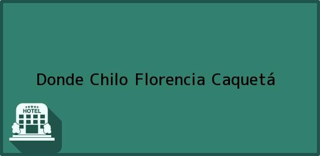 Teléfono, Dirección y otros datos de contacto para Donde Chilo, Florencia, Caquetá, Colombia