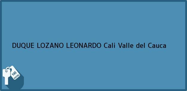 Teléfono, Dirección y otros datos de contacto para DUQUE LOZANO LEONARDO, Cali, Valle del Cauca, Colombia