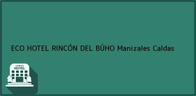 Teléfono, Dirección y otros datos de contacto para ECO HOTEL RINCÓN DEL BÚHO, Manizales, Caldas, Colombia