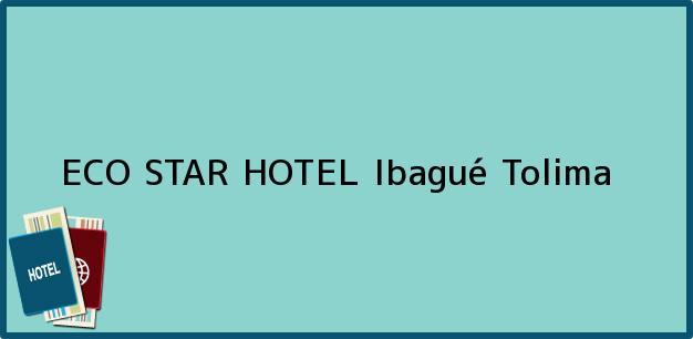 Teléfono, Dirección y otros datos de contacto para ECO STAR HOTEL, Ibagué, Tolima, Colombia