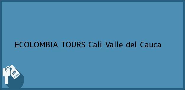 Teléfono, Dirección y otros datos de contacto para ECOLOMBIA TOURS, Cali, Valle del Cauca, Colombia