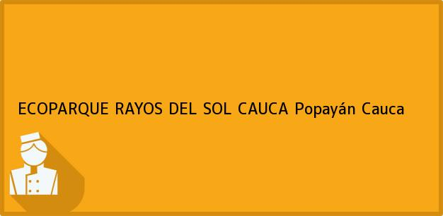 Teléfono, Dirección y otros datos de contacto para ECOPARQUE RAYOS DEL SOL CAUCA, Popayán, Cauca, Colombia