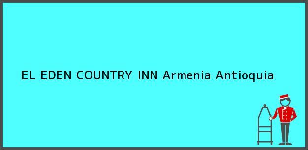 Teléfono, Dirección y otros datos de contacto para EL EDEN COUNTRY INN, Armenia, Antioquia, Colombia