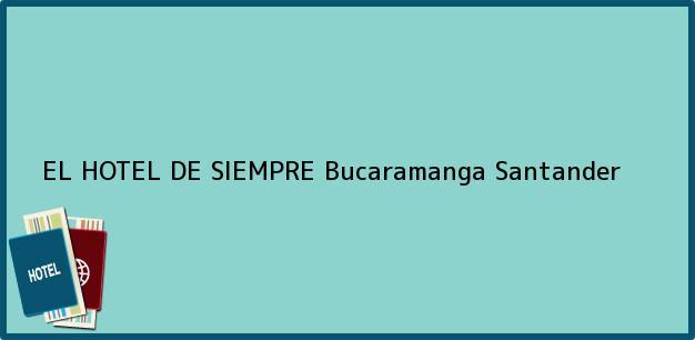 Teléfono, Dirección y otros datos de contacto para EL HOTEL DE SIEMPRE, Bucaramanga, Santander, Colombia