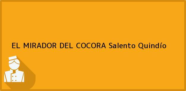 Teléfono, Dirección y otros datos de contacto para EL MIRADOR DEL COCORA, Salento, Quindío, Colombia