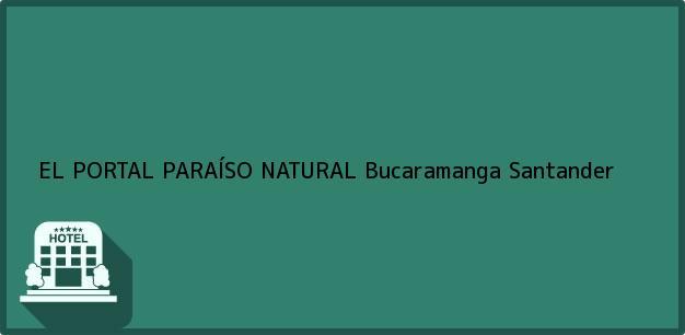 Teléfono, Dirección y otros datos de contacto para EL PORTAL PARAÍSO NATURAL, Bucaramanga, Santander, Colombia
