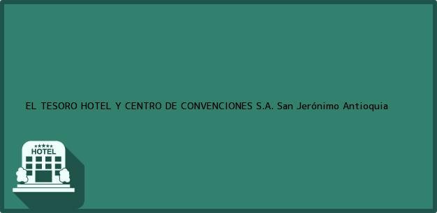 Teléfono, Dirección y otros datos de contacto para EL TESORO HOTEL Y CENTRO DE CONVENCIONES S.A., San Jerónimo, Antioquia, Colombia