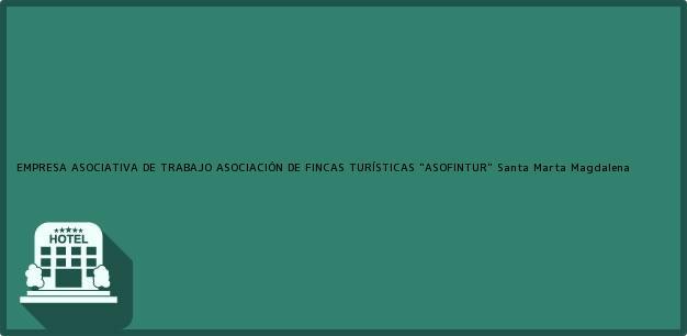Teléfono, Dirección y otros datos de contacto para EMPRESA ASOCIATIVA DE TRABAJO ASOCIACIÓN DE FINCAS TURÍSTICAS