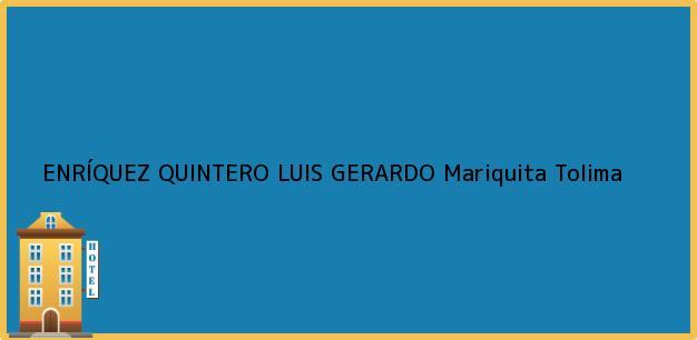Teléfono, Dirección y otros datos de contacto para ENRÍQUEZ QUINTERO LUIS GERARDO, Mariquita, Tolima, Colombia