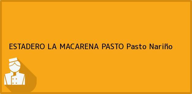 Teléfono, Dirección y otros datos de contacto para ESTADERO LA MACARENA PASTO, Pasto, Nariño, Colombia