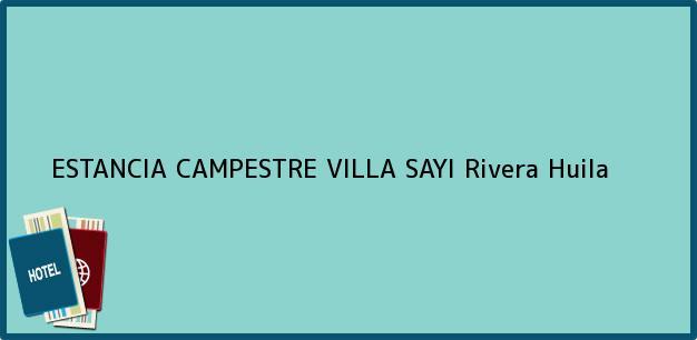 Teléfono, Dirección y otros datos de contacto para ESTANCIA CAMPESTRE VILLA SAYI, Rivera, Huila, Colombia