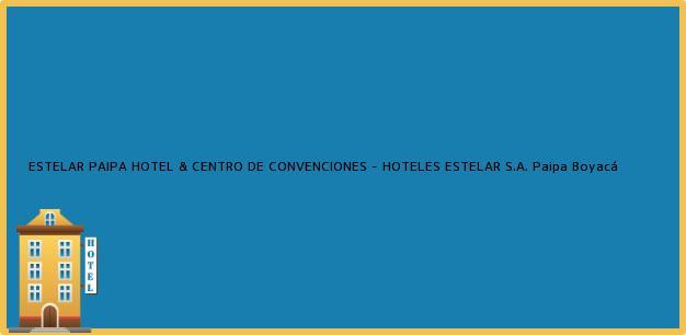 Teléfono, Dirección y otros datos de contacto para ESTELAR PAIPA HOTEL & CENTRO DE CONVENCIONES - HOTELES ESTELAR S.A., Paipa, Boyacá, Colombia