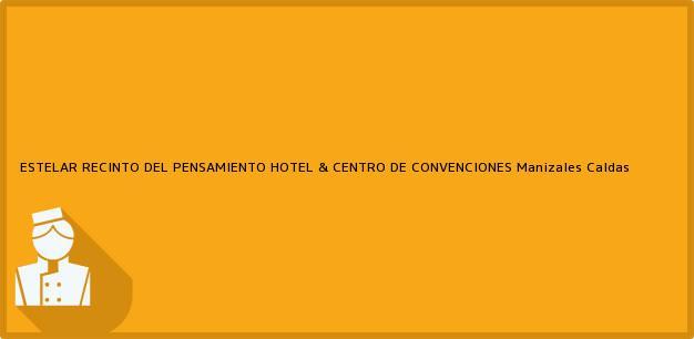Teléfono, Dirección y otros datos de contacto para ESTELAR RECINTO DEL PENSAMIENTO HOTEL & CENTRO DE CONVENCIONES, Manizales, Caldas, Colombia