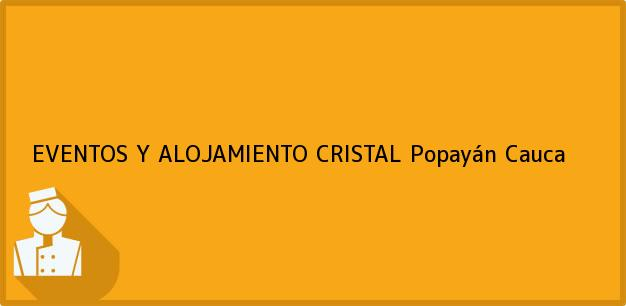 Teléfono, Dirección y otros datos de contacto para EVENTOS Y ALOJAMIENTO CRISTAL, Popayán, Cauca, Colombia