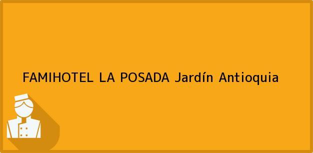Teléfono, Dirección y otros datos de contacto para FAMIHOTEL LA POSADA, Jardín, Antioquia, Colombia