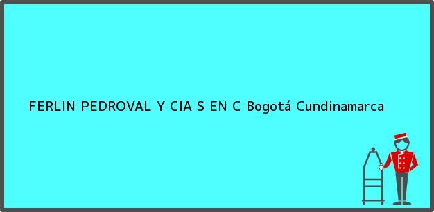 Teléfono, Dirección y otros datos de contacto para FERLIN PEDROVAL Y CIA S EN C, Bogotá, Cundinamarca, Colombia