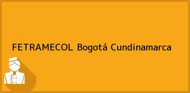 Teléfono, Dirección y otros datos de contacto para FETRAMECOL, Bogotá, Cundinamarca, Colombia