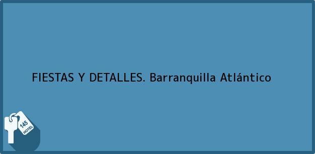 Teléfono, Dirección y otros datos de contacto para FIESTAS Y DETALLES., Barranquilla, Atlántico, Colombia