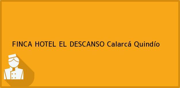 Teléfono, Dirección y otros datos de contacto para FINCA HOTEL EL DESCANSO, Calarcá, Quindío, Colombia