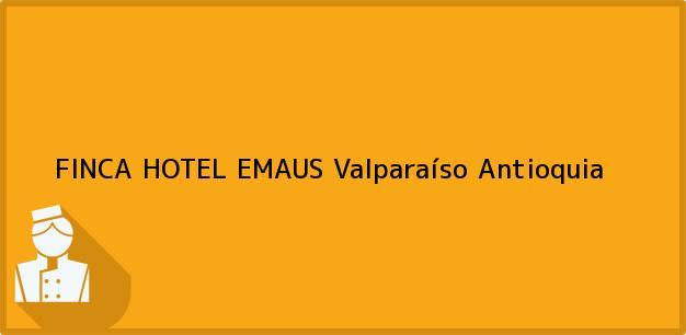 Teléfono, Dirección y otros datos de contacto para FINCA HOTEL EMAUS, Valparaíso, Antioquia, Colombia