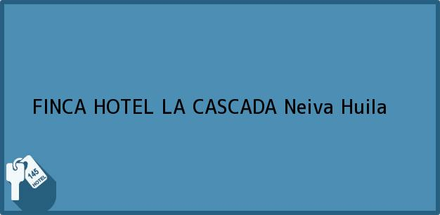 Teléfono, Dirección y otros datos de contacto para FINCA HOTEL LA CASCADA, Neiva, Huila, Colombia