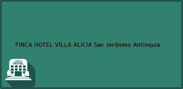 Teléfono, Dirección y otros datos de contacto para FINCA HOTEL VILLA ALICIA, San Jerónimo, Antioquia, Colombia